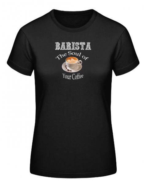 Damen Shirt mit Aufdruck:Barista the Soul of your Coffee